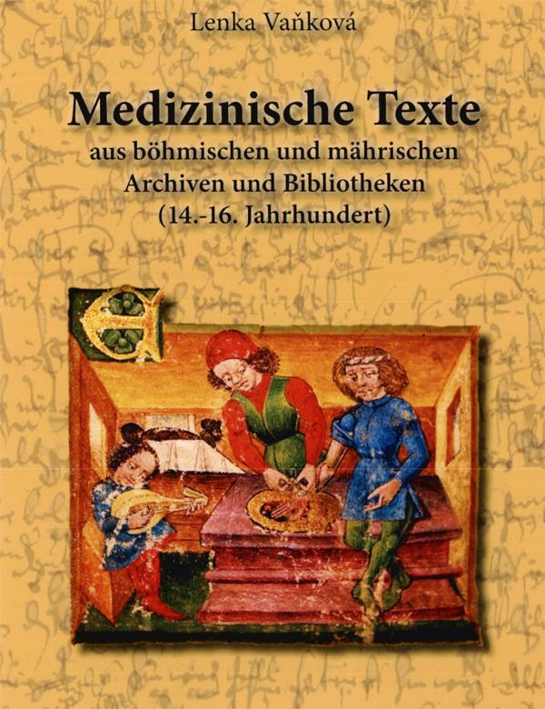 Medizinische Texte aus böhmischen und mährischen Archiven und Bibliotheken (14.-16. Jahrhundert)