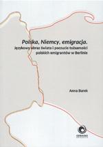Polska, Niemcy, emigracja. Językowy obraz świata ipoczucie tożsamości polskich emigrantów w Berlinie