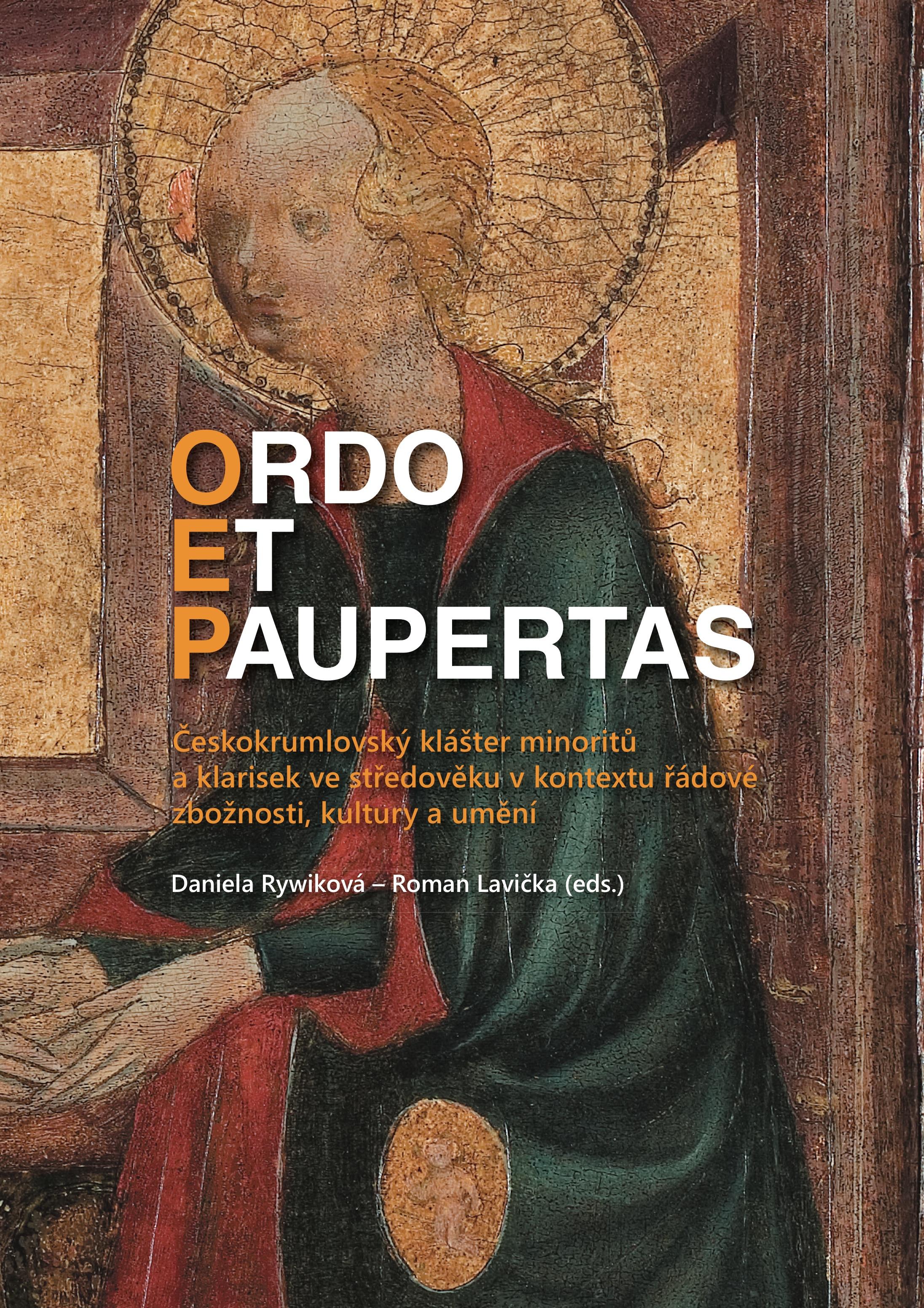 Ordo et paupertas. Českokrumlovský klášter minoritů aklarisek vestředověku vkontextu řádové zbožnosti, kultury aumění