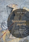Speculum mortis. Obraz Smrti včeském malířství pozdního středověku